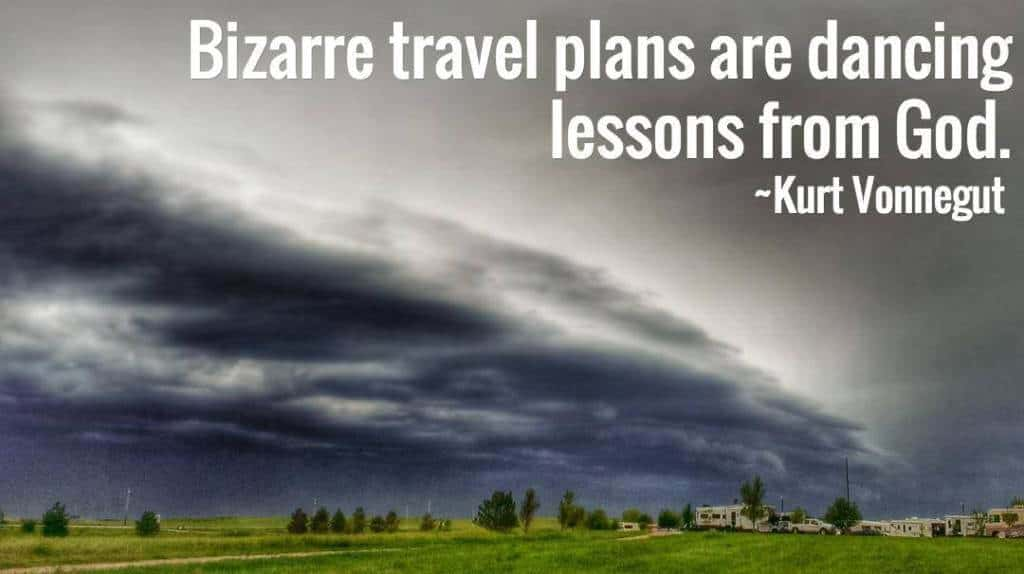 Bizarre travel plans are dancing lessons from God. -Kurt Vonnegut